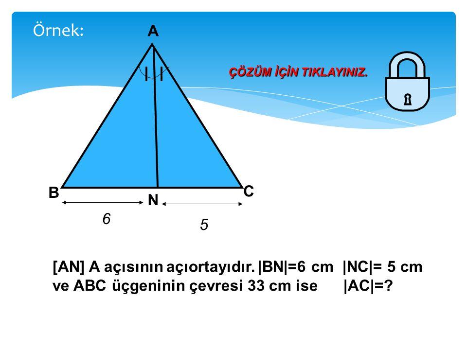 Örnek: A B C N 6 5 [AN] A açısının açıortayıdır. |BN|=6 cm |NC|= 5 cm